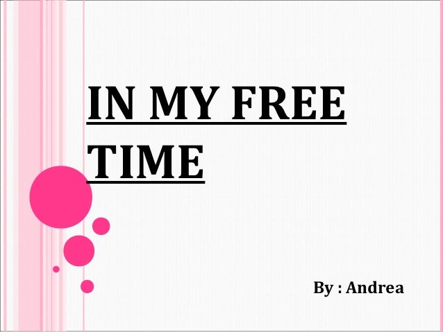 IN MY FREETIME        By : Andrea