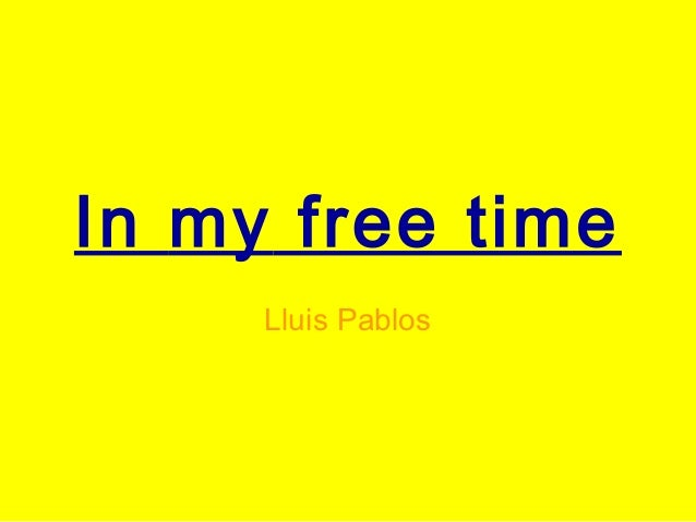 In my free time     Lluis Pablos