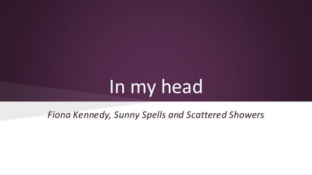In my head  Fiona Kennedy, Sunny Spells and Scattered Showers