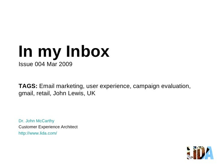 In my Inbox Issue 004 Mar 2009 TAGS:  Email marketing, user experience, campaign evaluation,  gmail, retail, John Lewis, U...