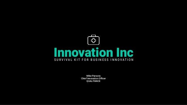 Innovation Inc Mike Parsons Chief Innovation Officer QUALITANCE S U R V I V A L K I T F O R B U S I N E S S I N N O V A T I ...
