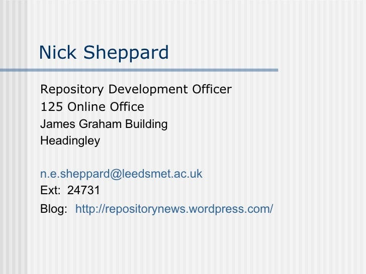 Nick Sheppard <ul><li>Repository Development Officer </li></ul><ul><li>125 Online Office </li></ul><ul><li>James Graham Bu...