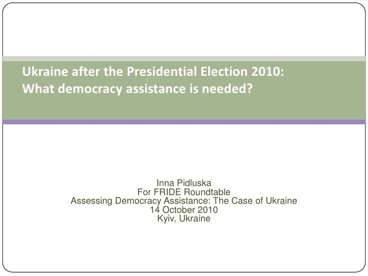 Ukraine after the Presidential Election 2010: What democracy assistance is needed?<br />Inna Pidluska<br />For FRIDE Round...