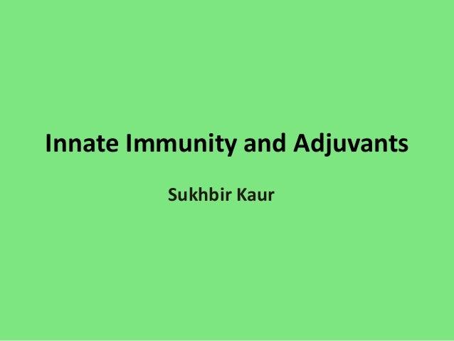 Innate Immunity and Adjuvants Sukhbir Kaur