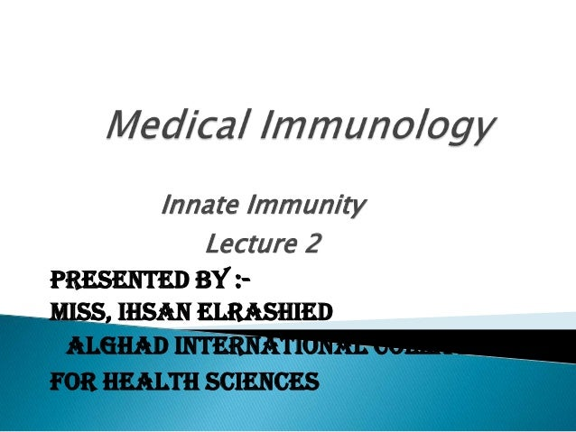 Innate Immunity Lecture 2 Presented by :Miss, Ihsan Elrashied alghad International Collage For Health Sciences