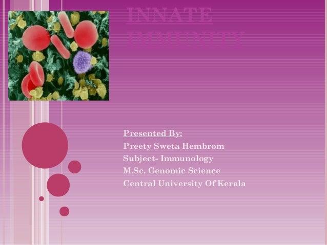 INNATE  IMMUNITY  Presented By:  Preety Sweta Hembrom  Subject- Immunology  M.Sc. Genomic Science  Central University Of K...