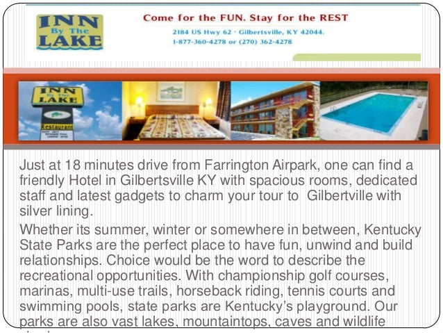 Just at 18 minutes drive from Farrington Airpark, one can find afriendly Hotel in Gilbertsville KY with spacious rooms, de...