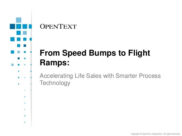 From Speed Bumps to FlightRamps:Accelerating Life Sales with Smarter ProcessTechnology                                 Cop...