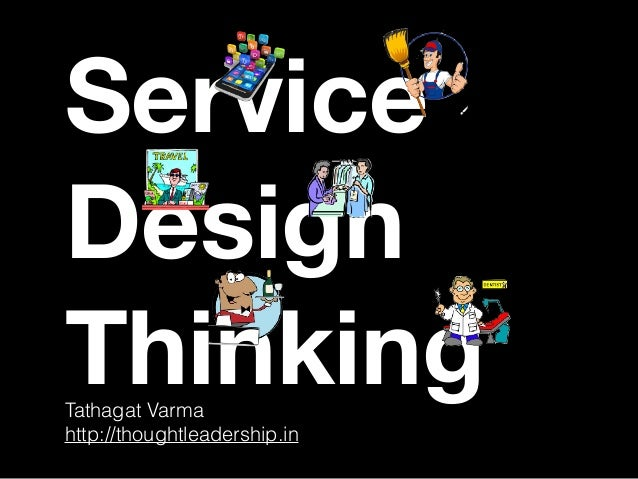 Service Design ThinkingTathagat Varma http://thoughtleadership.in