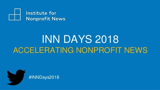 INN DAYS 2018 ACCELERATING NONPROFIT NEWS #INNDays2018