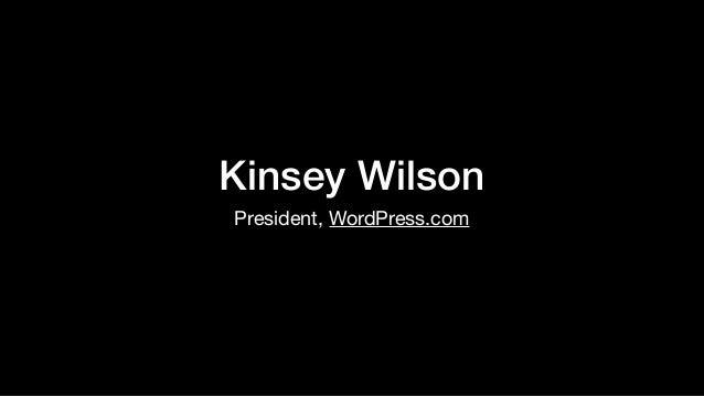 Kinsey Wilson President, WordPress.com
