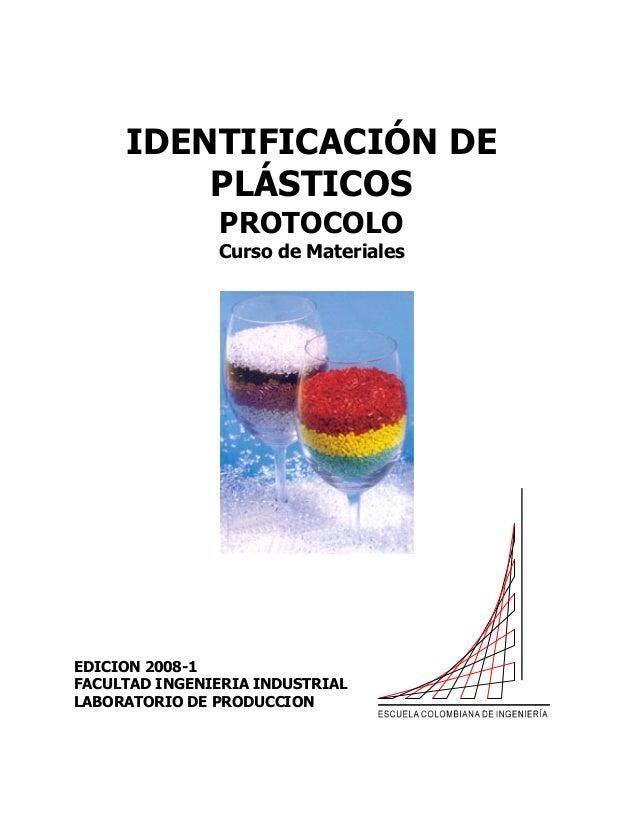 IDENTIFICACIÓN DE PLÁSTICOS PROTOCOLO Curso de Materiales EDICION 2008-1 FACULTAD INGENIERIA INDUSTRIAL LABORATORIO DE PRO...