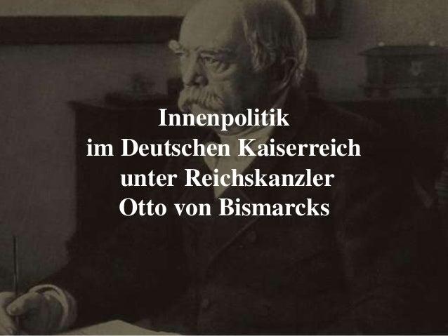 Innenpolitik im Deutschen Kaiserreich unter Reichskanzler Otto von Bismarcks