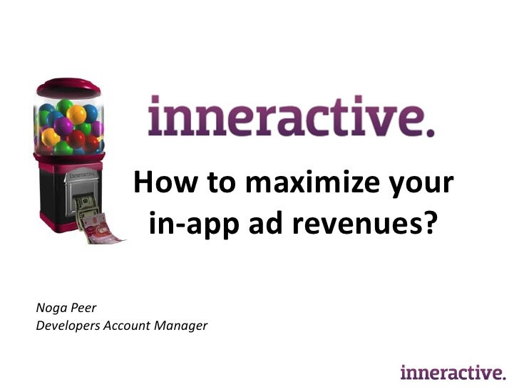 How to maximize your                in-app ad revenues?  Noga Peer Developers Account Manager