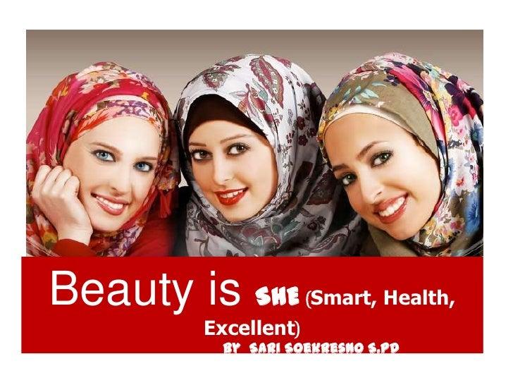 Beauty is SHE (Smart, Health,           Excellent)             By Sari Soekresno S.Pd