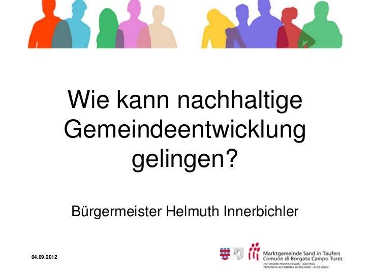 Wie kann nachhaltige             Gemeindeentwicklung                  gelingen?             Bürgermeister Helmuth Innerbic...