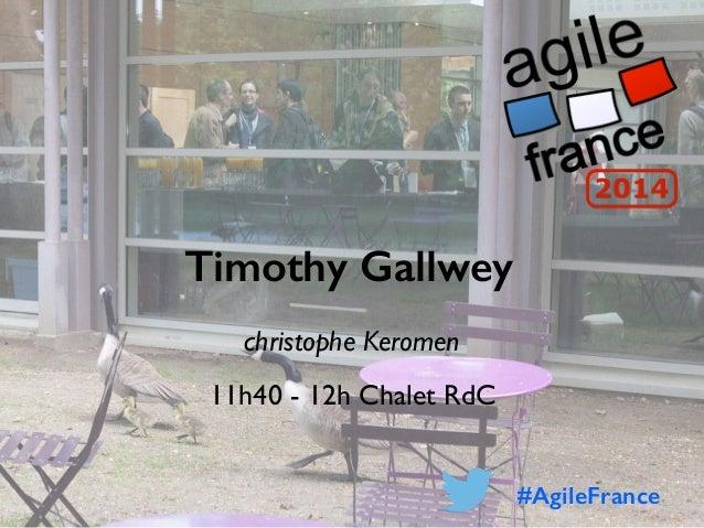 Timothy Gallwey christophe Keromen 11h40 - 12h Chalet RdC #AgileFrance