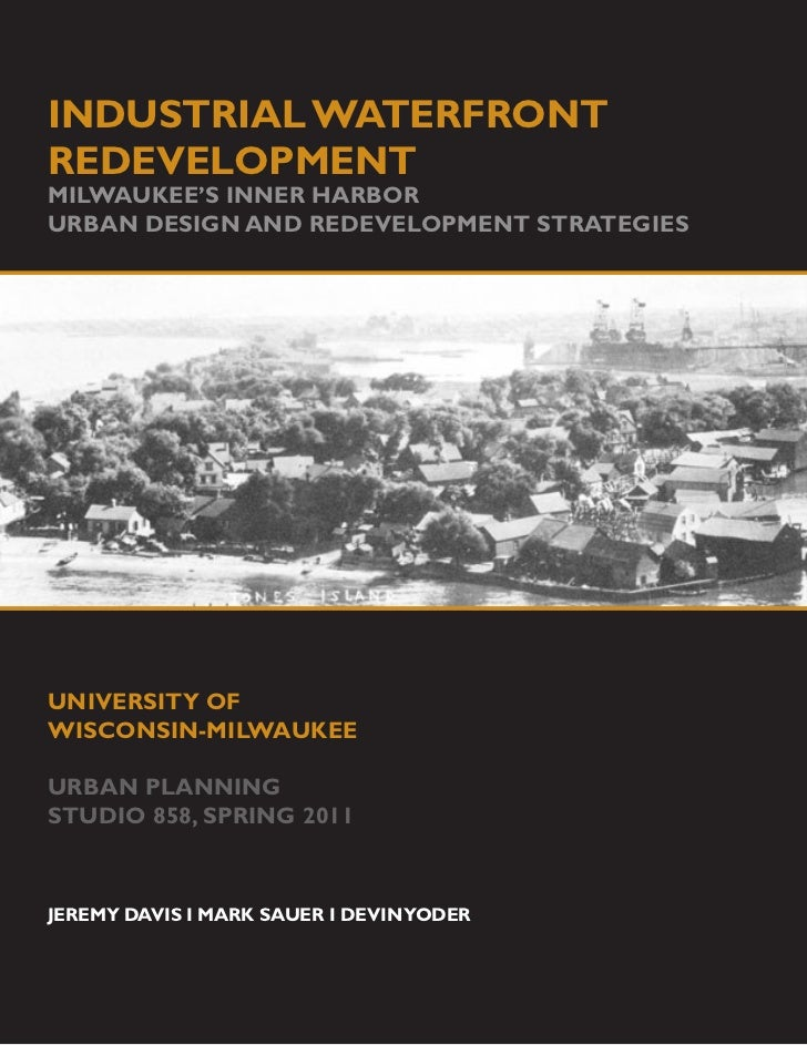 INDUSTRIAL WATERFRONTREDEVELOPMENTMILWAUKEE'S INNER HARBORURBAN DESIGN AND REDEVELOPMENT STRATEGIESUNIVERSITY OFWISCONSIN-...