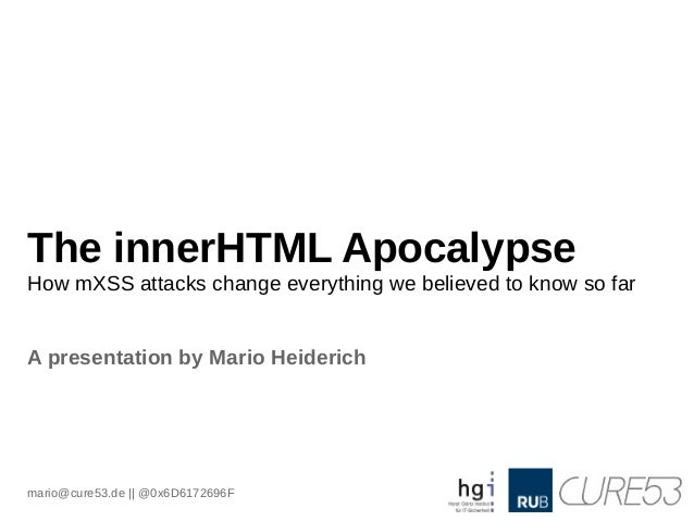 The innerHTML ApocalypseHow mXSS attacks change everything we believed to know so farA presentation by Mario Heiderichmari...