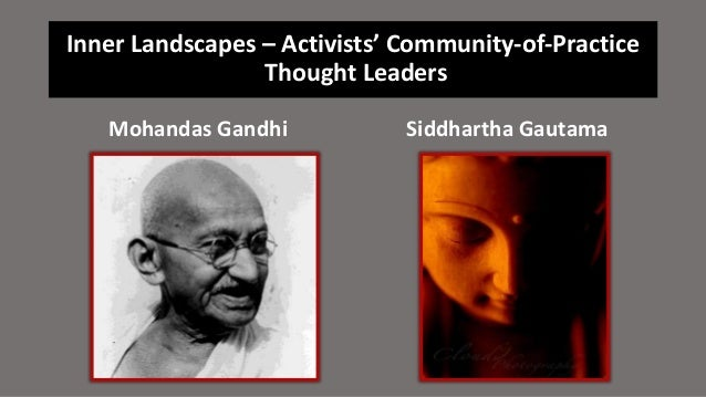 Inner Landscapes – Activists' Community-of-Practice Thought Leaders Mohandas Gandhi Siddhartha Gautama