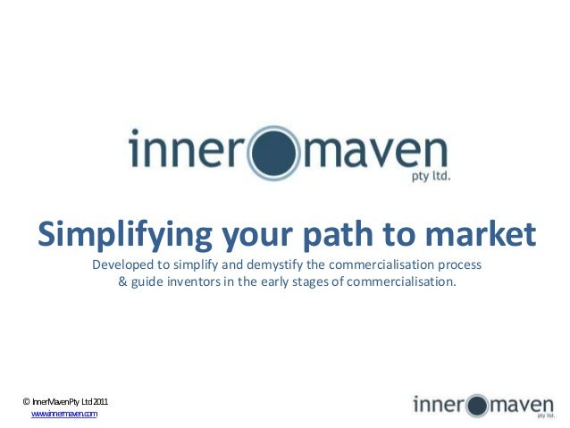 Simplifying your path to market Developed to simplify and demystify the commercialisation process & guide inventors in the...
