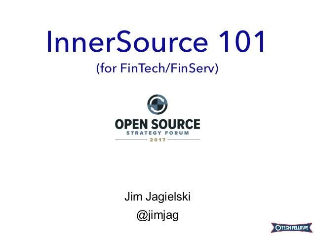Jim Jagielski @jimjag InnerSource 101 (for FinTech/FinServ)