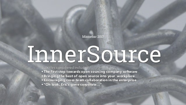 InnerSourceSubtitles considered include: • The first step towards open sourcing company software • Bringing the best of op...