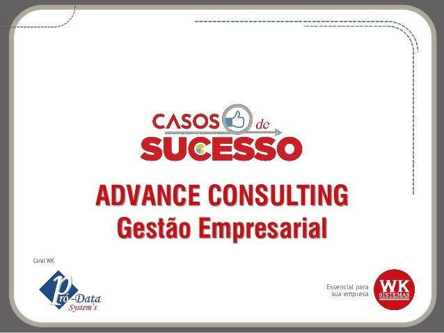 ADVANCE CONSULTING Gestão Empresarial Canal WK: