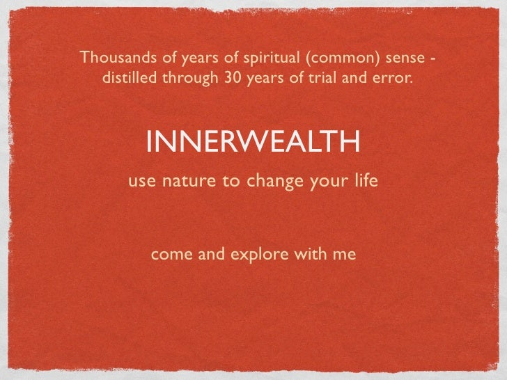 Thousands of years of spiritual (common) sense -   distilled through 30 years of trial and error.           INNERWEALTH   ...