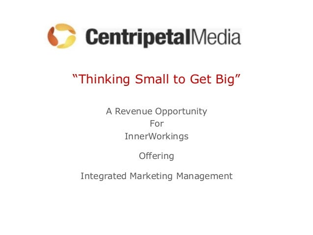 """""""Thinking Small to Get Big""""      A Revenue Opportunity               For          InnerWorkings            Offering Integr..."""