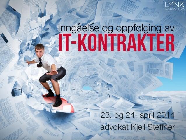 IT-kontrakter Inngåelse og oppfølging av 23. og 24. april 2014 advokat Kjell Steffner 1