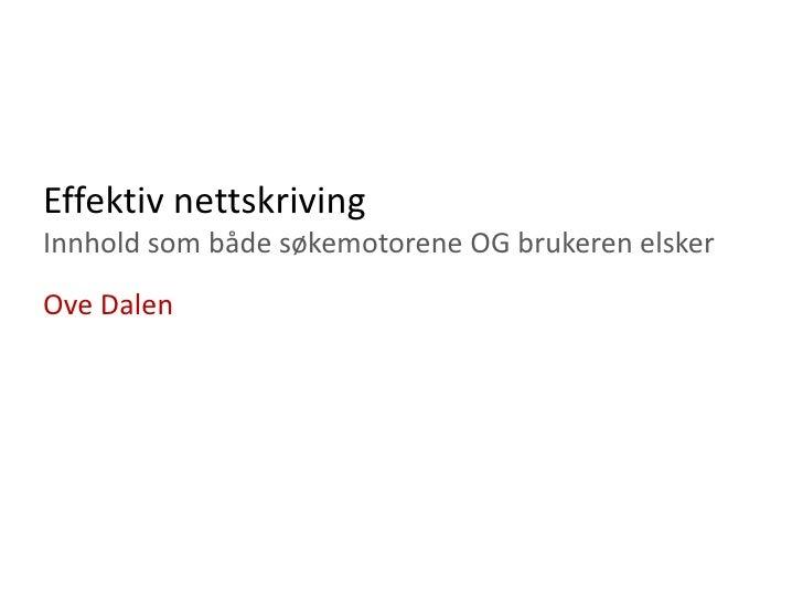 EffektivnettskrivingInnholdsombådesøkemotorene OG brukerenelsker<br />Ove Dalen<br />