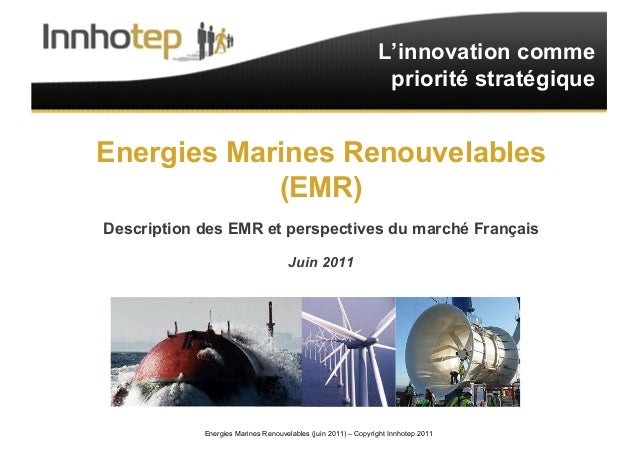 Energies Marines Renouvelables (juin 2011) – Copyright Innhotep 2011 1 L'innovation comme priorité stratégique Energies Ma...
