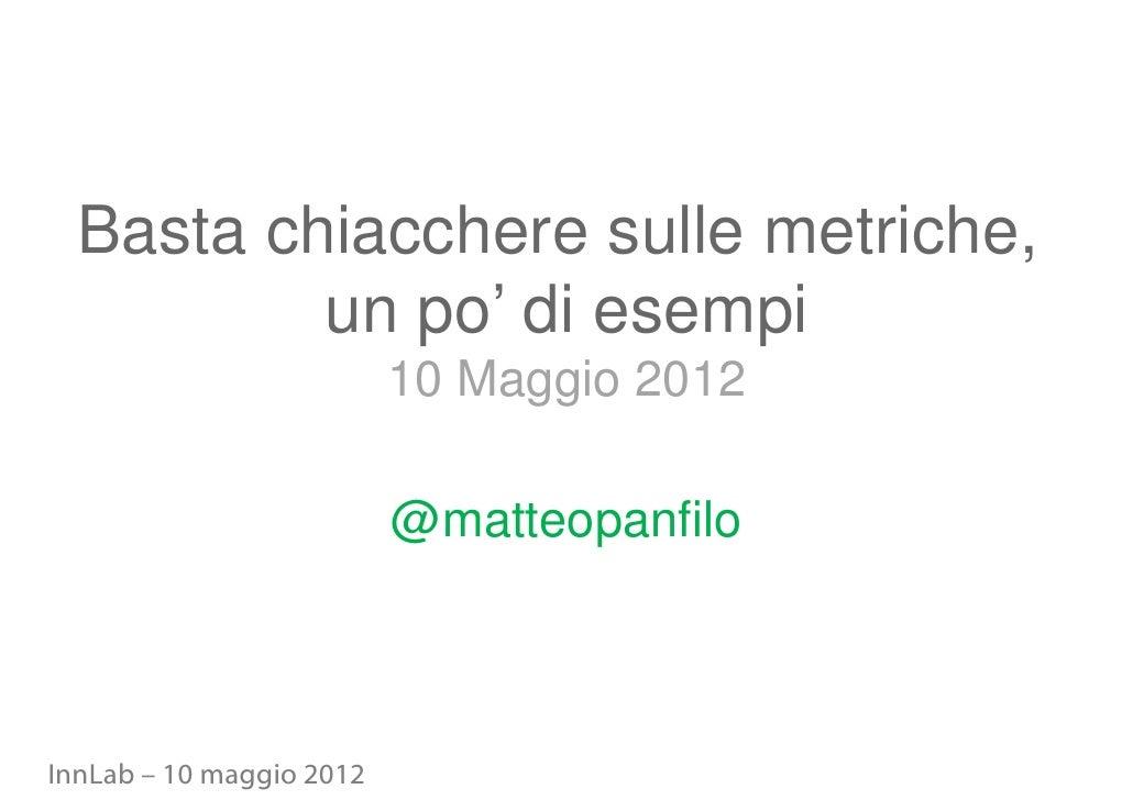 Basta chiacchere sulle metriche,          un po' di esempi                          10 Maggio 2012                        ...