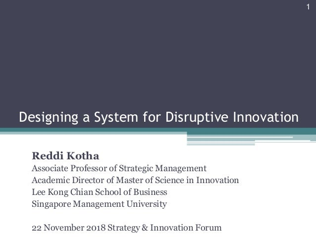 Designing a System for Disruptive Innovation Reddi Kotha Associate Professor of Strategic Management Academic Director of ...