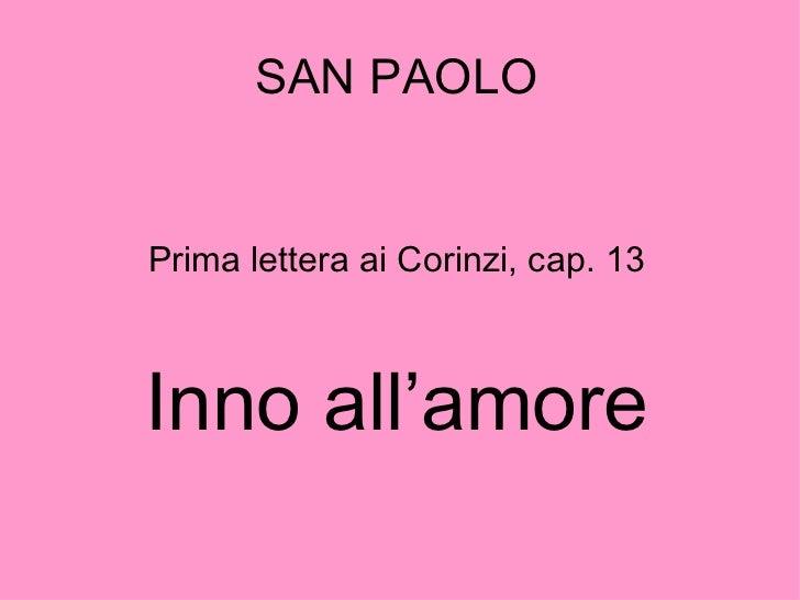 SAN PAOLO <ul><li>Prima lettera ai Corinzi, cap. 13 </li></ul><ul><li>Inno all'amore </li></ul>