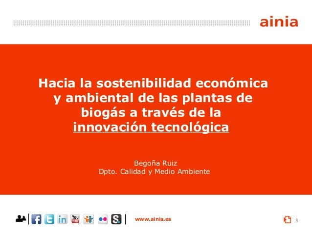 www.ainia.es 1 Hacia la sostenibilidad económica y ambiental de las plantas de biogás a través de la innovación tecnológic...
