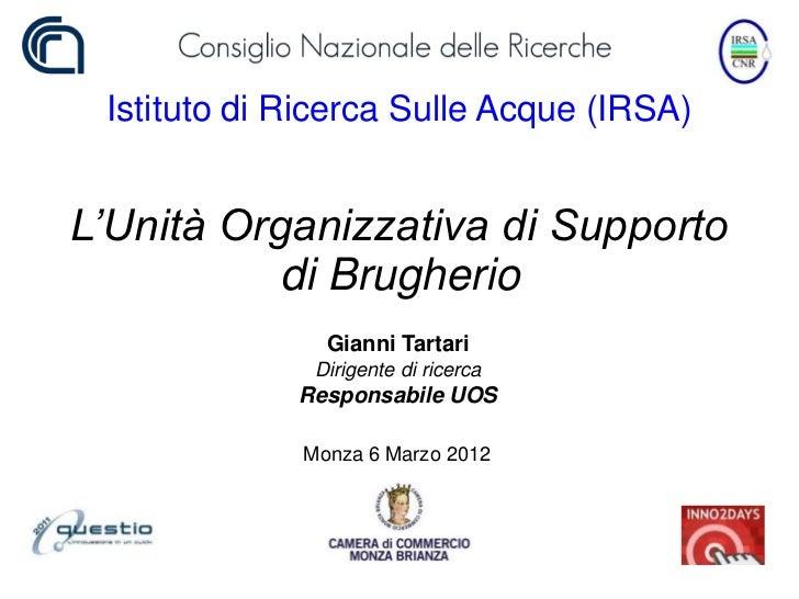Istituto di Ricerca Sulle Acque (IRSA)L'Unità Organizzativa di Supporto           di Brugherio               Gianni Tartar...