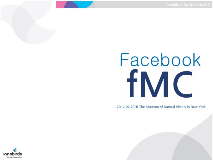 Innobirds' Analysis on fMC Facebook     fMC2012.02.29 @ The Museum of Natural History in New York