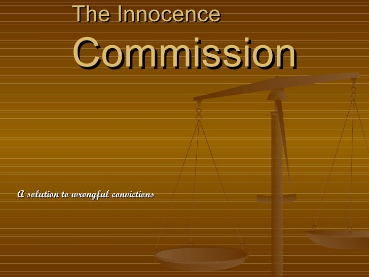 The Innocence  Commission A solution to wrongful convictions