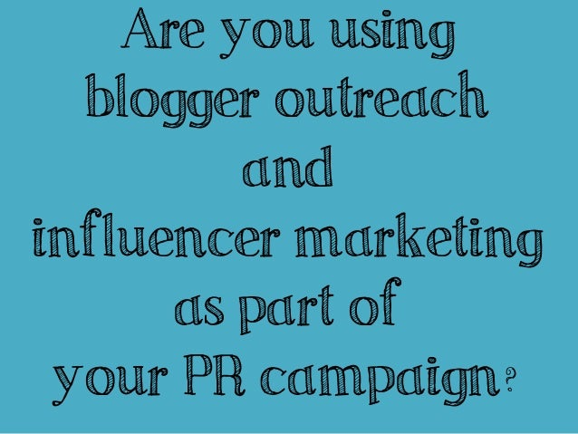 Are you using  blogger outreach         andinfluencer marketing      as part of your PR campaign?