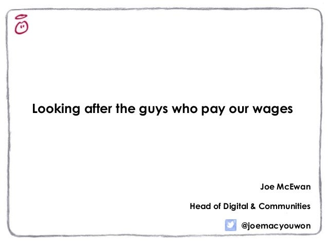 Looking after the guys who pay our wages  Joe McEwan  Head of Digital & Communities  @joemacyouwon