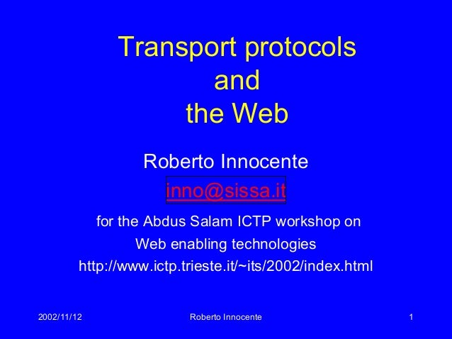 2002/11/12 Roberto Innocente 1 Transport protocols and the Web Roberto Innocente inno@sissa.it for the Abdus Salam ICTP wo...