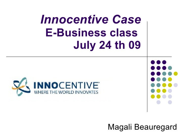Innocentive Case E-Business class   July 24 th 09 Magali Beauregard