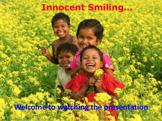 Innocent Smiling…  Welcome to watching the presentation