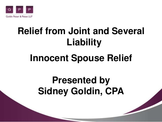 Relief from Joint and Several           Liability  Innocent Spouse Relief       Presented by    Sidney Goldin, CPA
