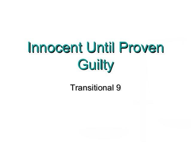 Innocent Until ProvenInnocent Until Proven GuiltyGuilty Transitional 9Transitional 9