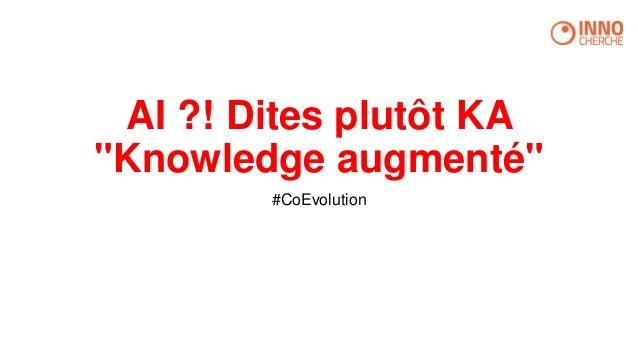 """AI ?! Dites plutôt KA """"Knowledge augmenté"""" #CoEvolution"""