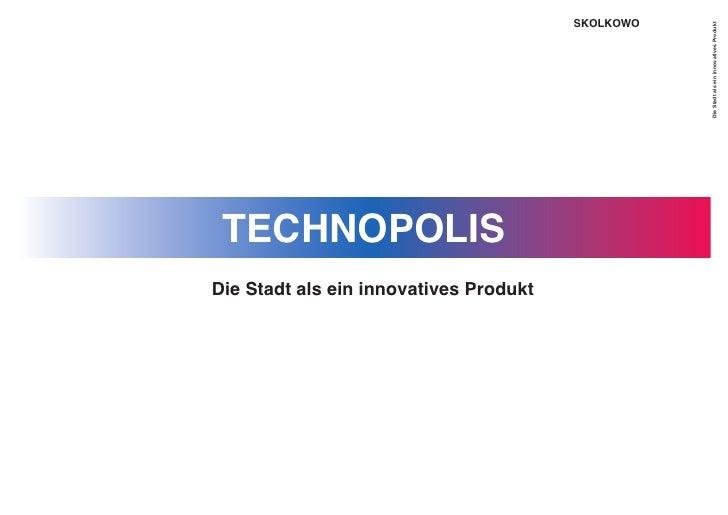 SKOLKOWO                                                        Die Stadt als ein innovatives Produkt  TECHNOPOLIS Die Sta...