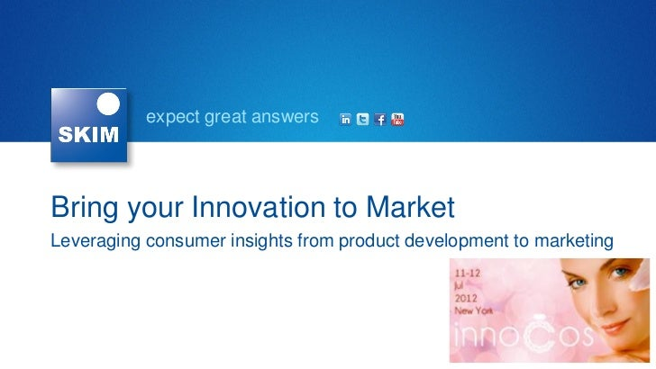 expect great answersBring your Innovation to MarketLeveraging consumer insights from product development to marketing
